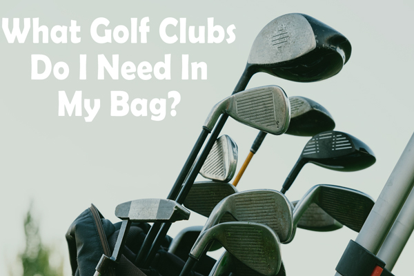 what golf clubs do I need in my bag